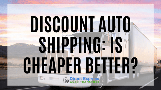 Discount Auto Shipping: Is Cheaper Better?