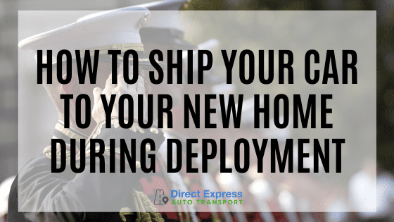 How To Ship Your Car To Your New Home During Deployment